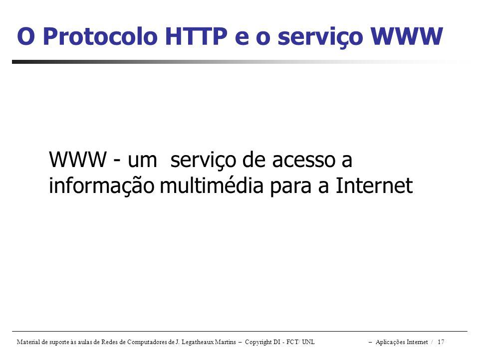 Material de suporte às aulas de Redes de Computadores de J. Legatheaux Martins – Copyright DI - FCT/ UNL – Aplicações Internet / 17 WWW - um serviço d
