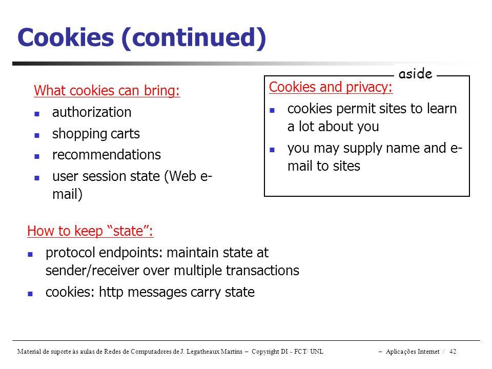 Material de suporte às aulas de Redes de Computadores de J. Legatheaux Martins – Copyright DI - FCT/ UNL – Aplicações Internet / 42 Cookies (continued