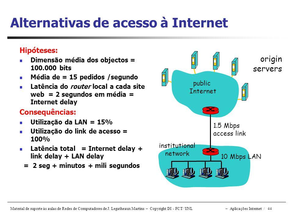 Material de suporte às aulas de Redes de Computadores de J. Legatheaux Martins – Copyright DI - FCT/ UNL – Aplicações Internet / 44 Hipóteses: Dimensã