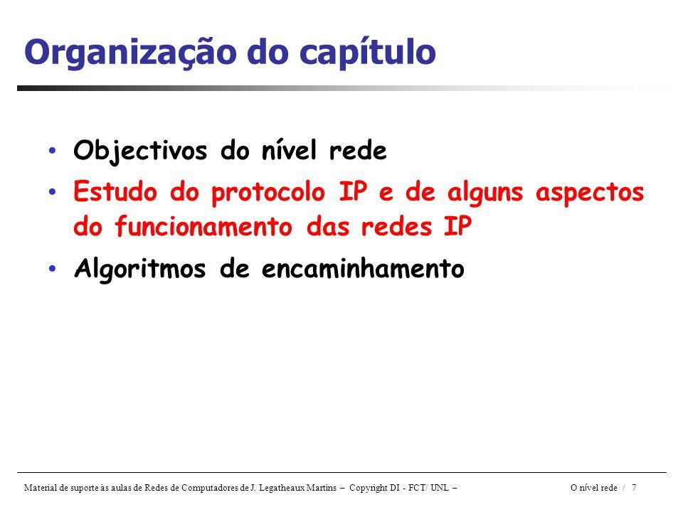 Material de suporte às aulas de Redes de Computadores de J. Legatheaux Martins – Copyright DI - FCT/ UNL – O n í vel rede / 7 Organização do capítulo