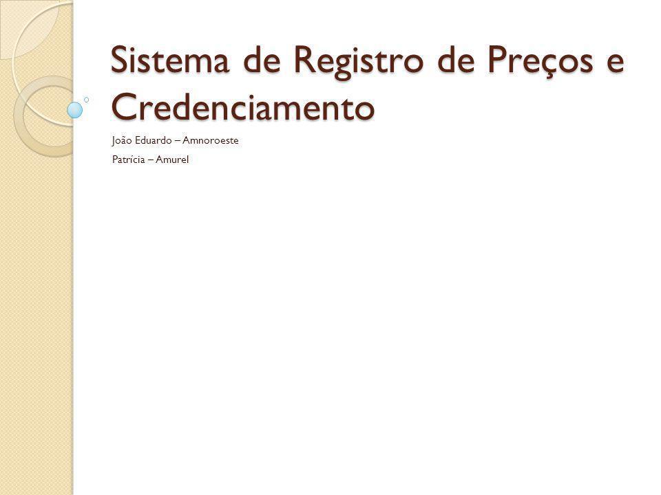 Sistema de Registro de Preços e Credenciamento João Eduardo – Amnoroeste Patrícia – Amurel