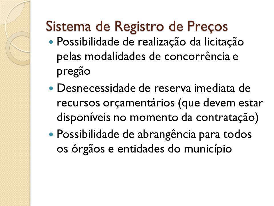 Sistema de Registro de Preços Possibilidade de realização da licitação pelas modalidades de concorrência e pregão Desnecessidade de reserva imediata de recursos orçamentários (que devem estar disponíveis no momento da contratação) Possibilidade de abrangência para todos os órgãos e entidades do município