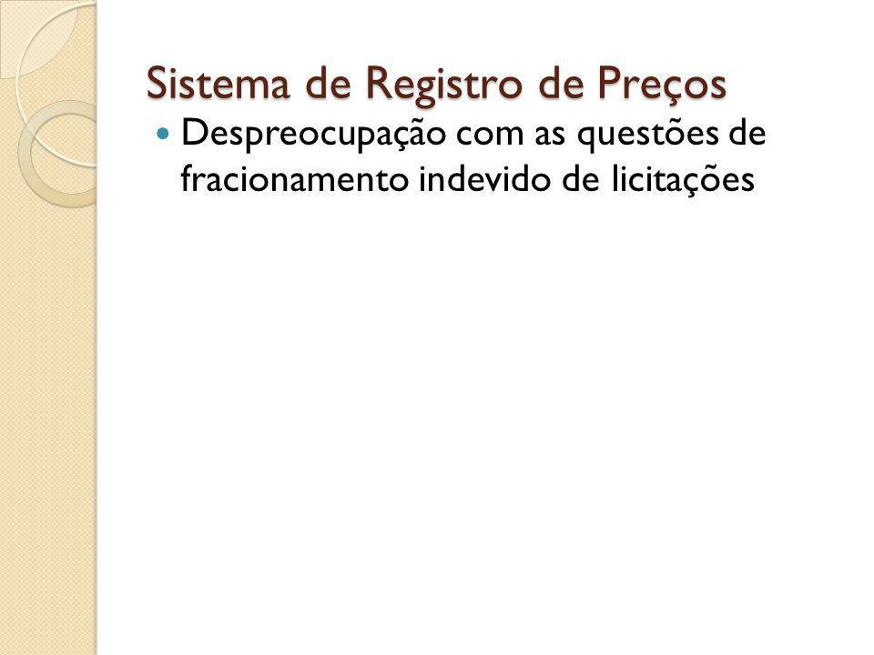 Sistema de Registro de Preços Despreocupação com as questões de fracionamento indevido de licitações