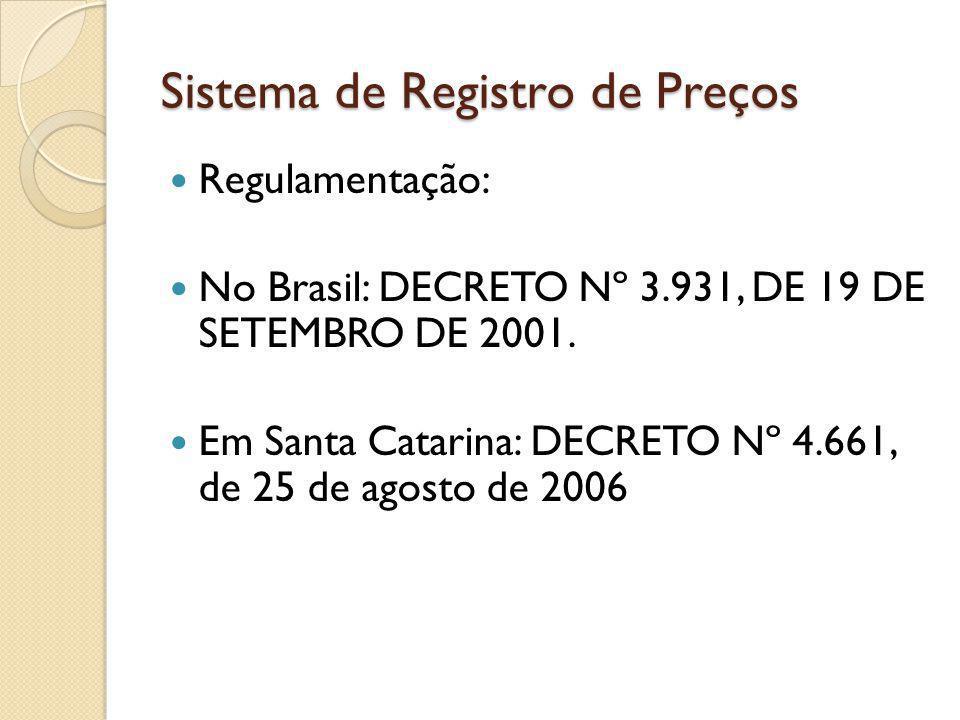 Sistema de Registro de Preços Regulamentação: No Brasil: DECRETO Nº 3.931, DE 19 DE SETEMBRO DE 2001.