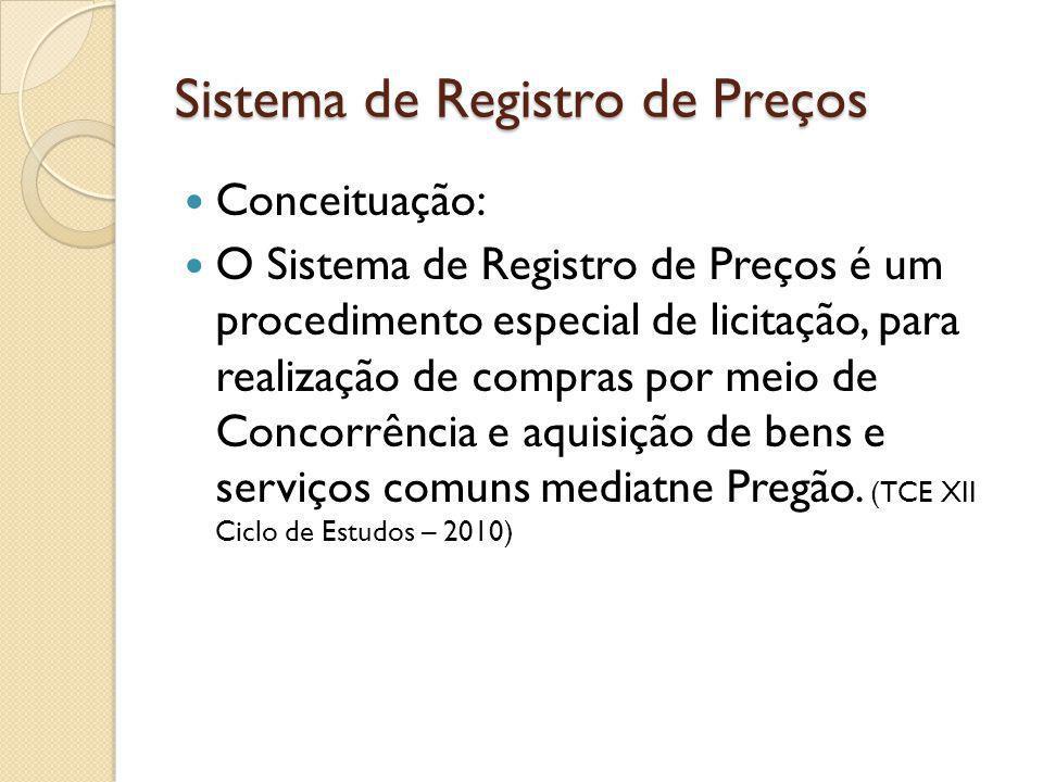 Sistema de Registro de Preços Conceituação: O Sistema de Registro de Preços é um procedimento especial de licitação, para realização de compras por meio de Concorrência e aquisição de bens e serviços comuns mediatne Pregão.