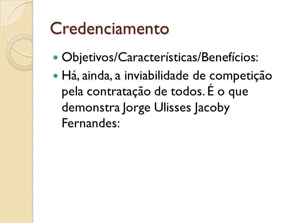 Credenciamento Objetivos/Características/Benefícios: Há, ainda, a inviabilidade de competição pela contratação de todos.