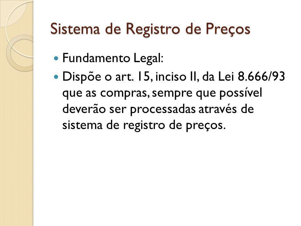 Sistema de Registro de Preços Fundamento Legal: Dispõe o art.