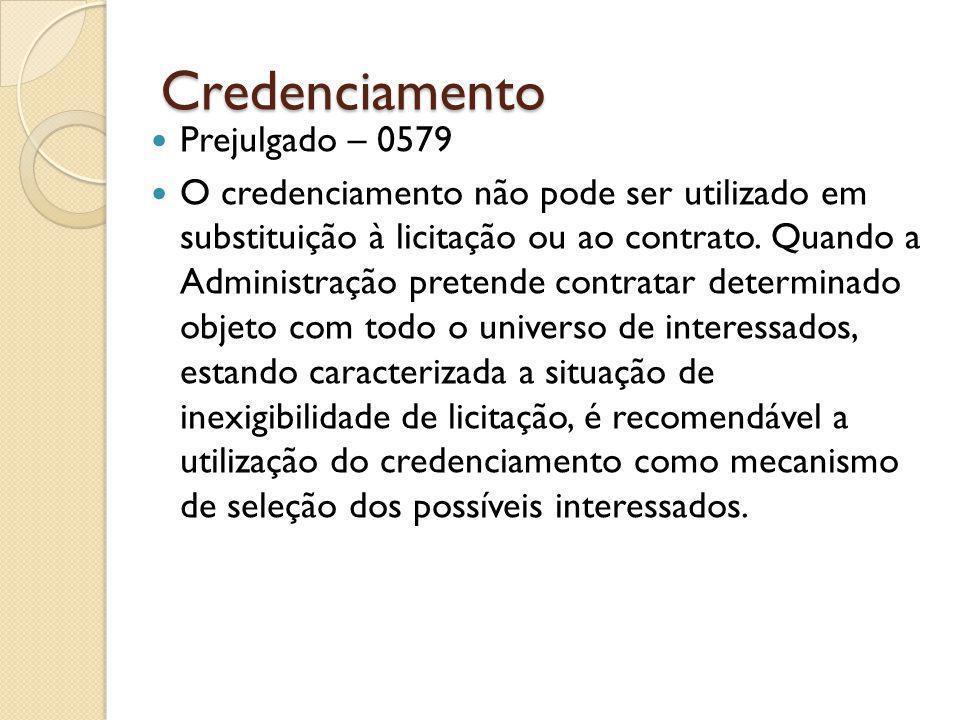 Credenciamento Prejulgado – 0579 O credenciamento não pode ser utilizado em substituição à licitação ou ao contrato.