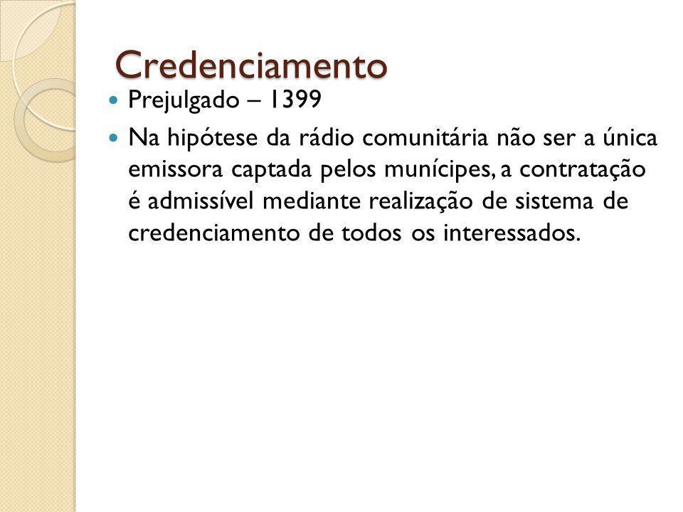 Credenciamento Prejulgado – 1399 Na hipótese da rádio comunitária não ser a única emissora captada pelos munícipes, a contratação é admissível mediante realização de sistema de credenciamento de todos os interessados.