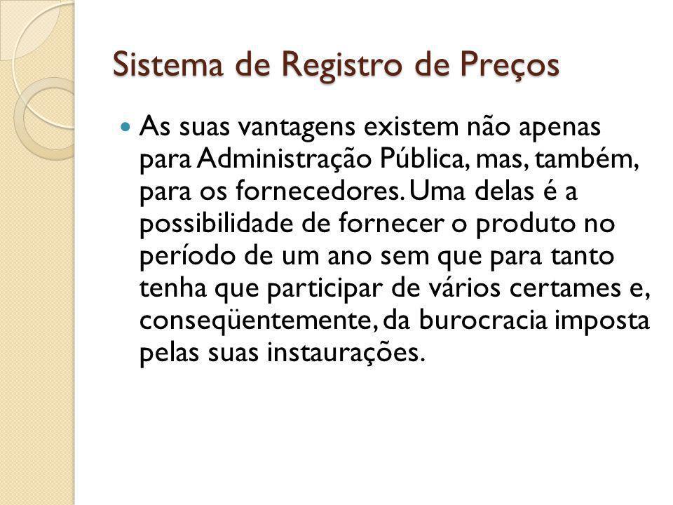 Sistema de Registro de Preços As suas vantagens existem não apenas para Administração Pública, mas, também, para os fornecedores.