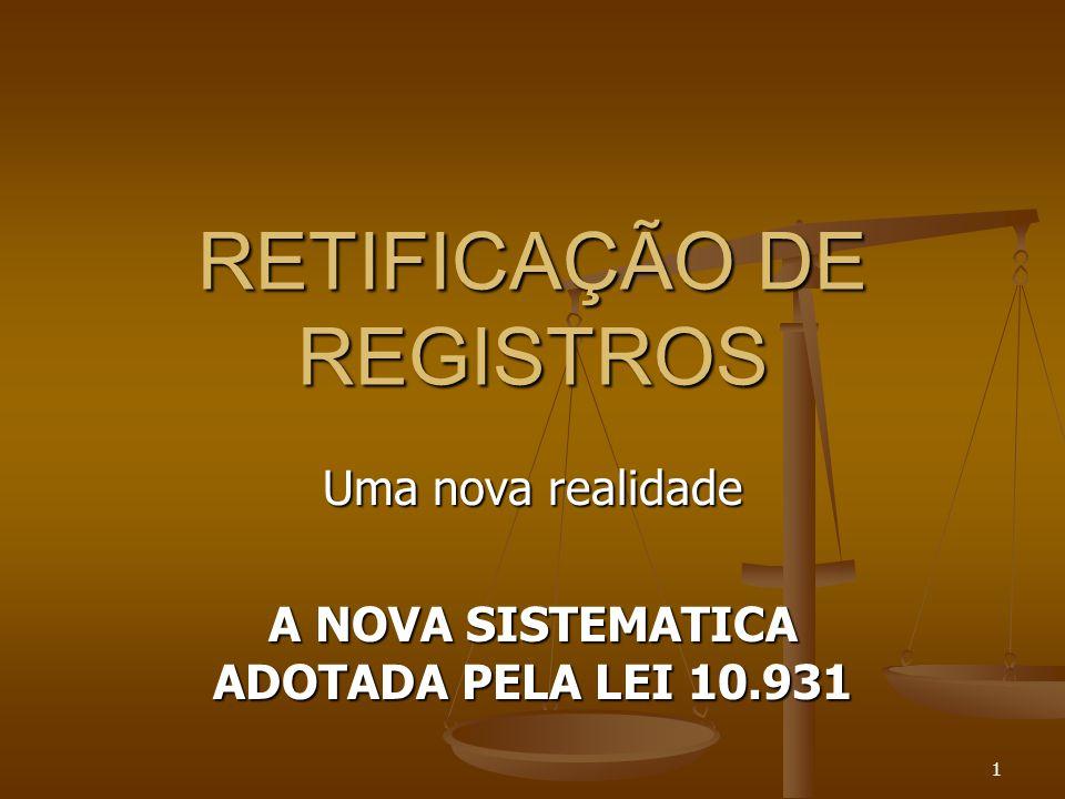 1 RETIFICAÇÃO DE REGISTROS Uma nova realidade A NOVA SISTEMATICA ADOTADA PELA LEI 10.931
