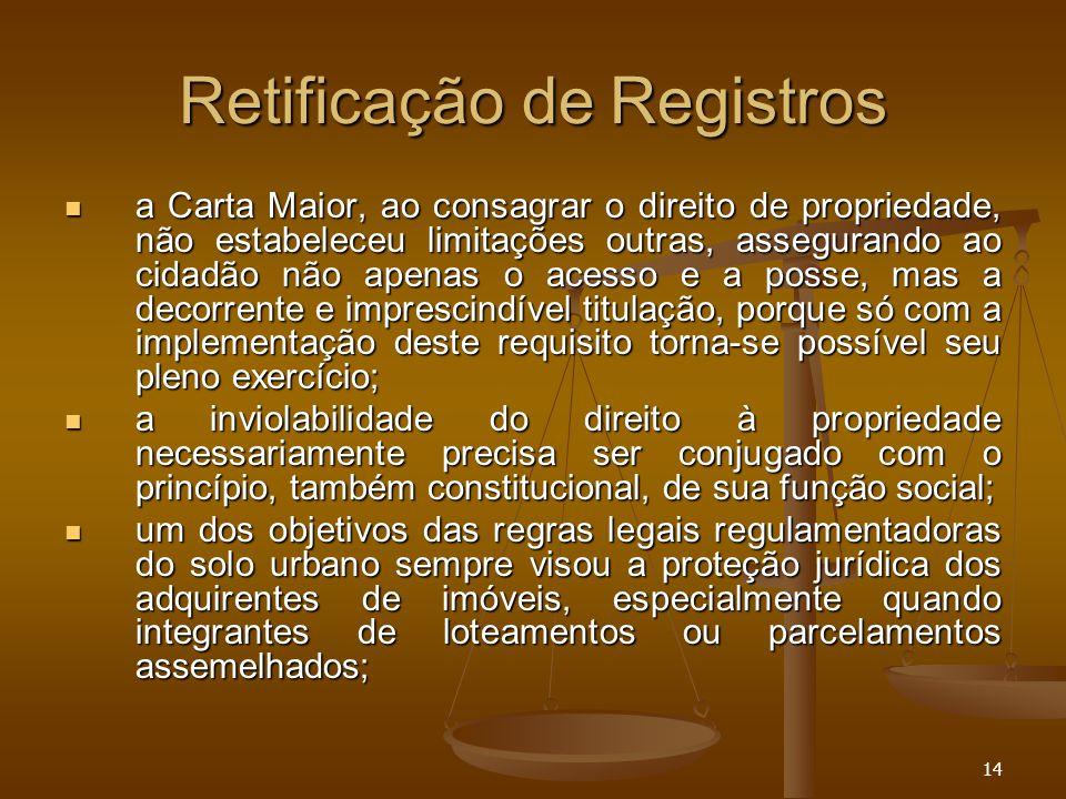 14 Retificação de Registros a Carta Maior, ao consagrar o direito de propriedade, não estabeleceu limitações outras, assegurando ao cidadão não apenas