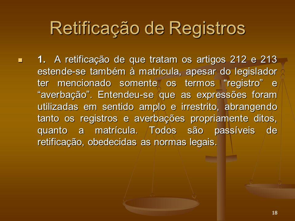 18 Retificação de Registros 1. A retificação de que tratam os artigos 212 e 213 estende-se também à matricula, apesar do legislador ter mencionado som