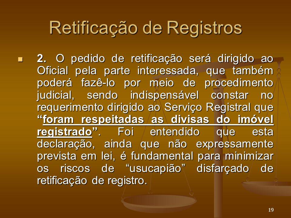 19 Retificação de Registros 2. O pedido de retificação será dirigido ao Oficial pela parte interessada, que também poderá fazê-lo por meio de procedim