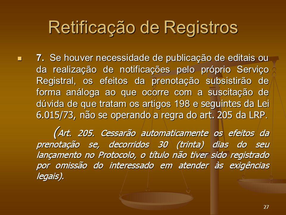 27 Retificação de Registros 7. Se houver necessidade de publicação de editais ou da realização de notificações pelo próprio Serviço Registral, os efei