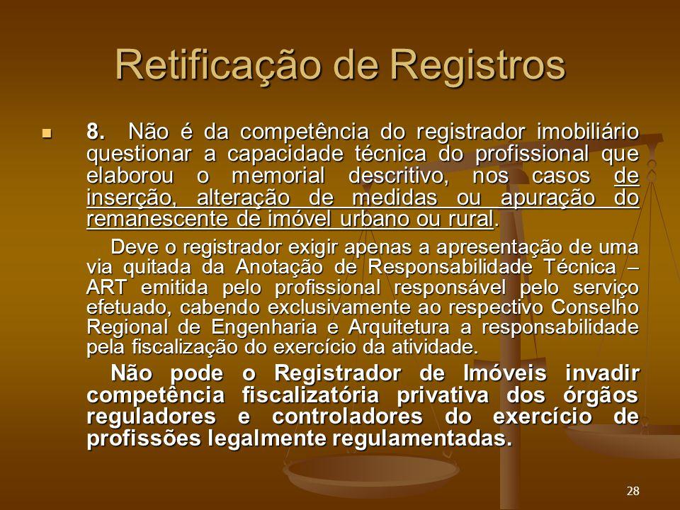 28 Retificação de Registros 8. Não é da competência do registrador imobiliário questionar a capacidade técnica do profissional que elaborou o memorial