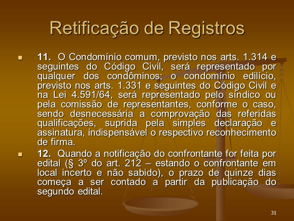 31 Retificação de Registros 11. O Condomínio comum, previsto nos arts. 1.314 e seguintes do Código Civil, será representado por qualquer dos condômino