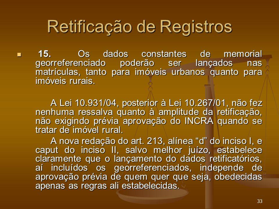 33 Retificação de Registros 15. Os dados constantes de memorial georreferenciado poderão ser lançados nas matrículas, tanto para imóveis urbanos quant