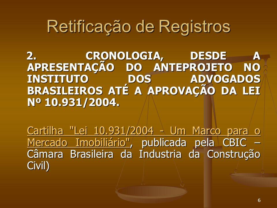 6 Retificação de Registros 2. CRONOLOGIA, DESDE A APRESENTAÇÃO DO ANTEPROJETO NO INSTITUTO DOS ADVOGADOS BRASILEIROS ATÉ A APROVAÇÃO DA LEI Nº 10.931/