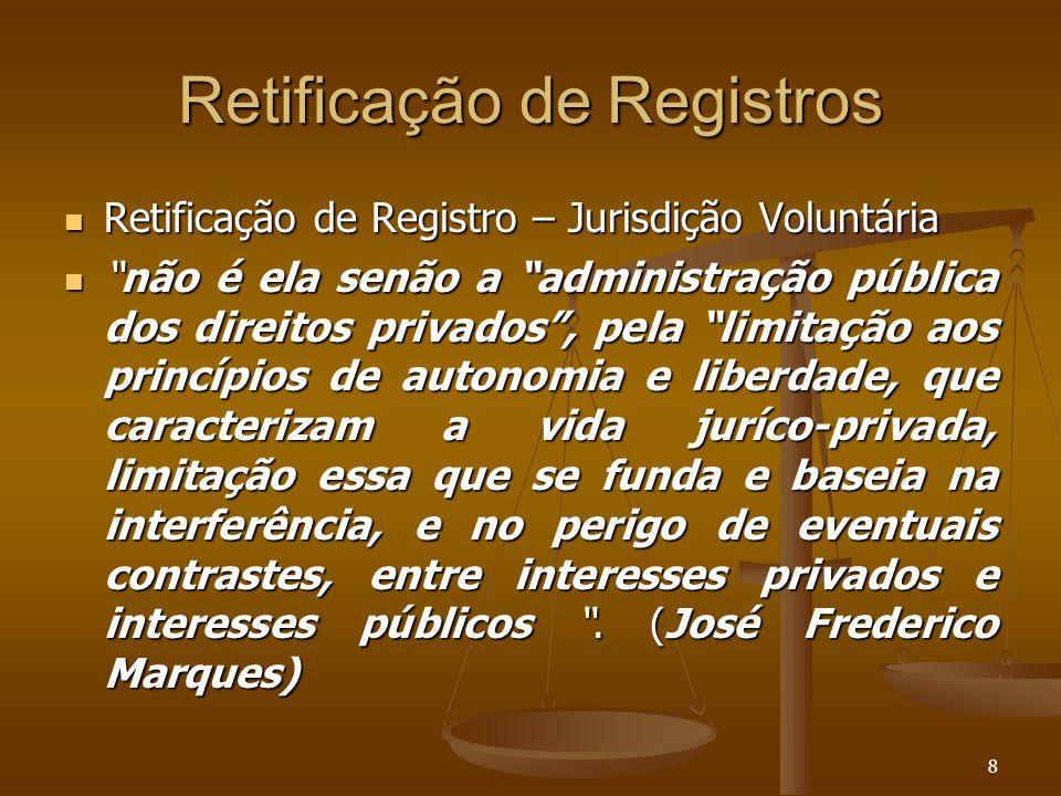 9 Retificação de Registros Quando a retificação puder causar prejuízo a terceiro, exige a lei seja determinada pelo Juiz.