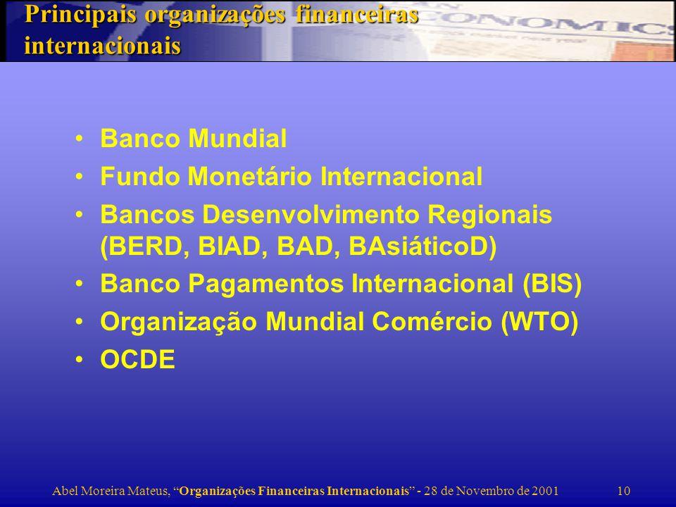Abel Moreira Mateus, Organizações Financeiras Internacionais - 28 de Novembro de 2001 11 Engloba: – Banco Internacional para Reconstrução e Desenvolvimento (IBRD), – Agência para Assistência ao Desenvolvimento (IDA) – Sociedade Financeira Internacional (IFC) –Agência de Garantia Multilateral de Investimentos (MIGA) e o ICSID Fundado em 1945.