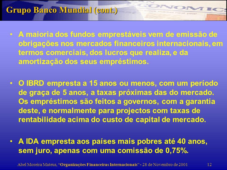 Abel Moreira Mateus, Organizações Financeiras Internacionais - 28 de Novembro de 2001 13 O IBRD e a IDA fizeram no ano orçamental terminado em 30Jun98 286 novos empréstimos no montante de $28,6bn (5,2 para Europa e Asia Central, 6 para América Latina e Caraíbas, 9,6 Asia Leste, 3,9 Asia Sul, 2,9 Africa e Médio Oriente) A IDA é financiada por donativos dos países membros (36), e lucros do BM, todos os 4-5 anos.