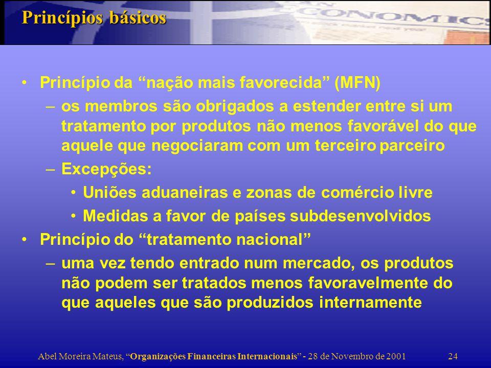 Abel Moreira Mateus, Organizações Financeiras Internacionais - 28 de Novembro de 2001 25 Princípio do acesso ao mercado previsível e certo –pode ser determinado através de uma tarifa ou direitos aduaneiros certos e previsíveis, para estimular as trocas internacionais.