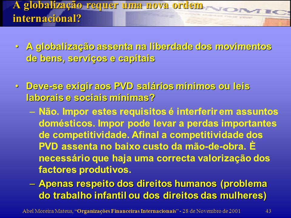 Abel Moreira Mateus, Organizações Financeiras Internacionais - 28 de Novembro de 2001 44 Deve-se restringir as importações dos PVD porque deprimem os salários dos trabalhadores não qualificados ou aumentam o desemprego nos PD.