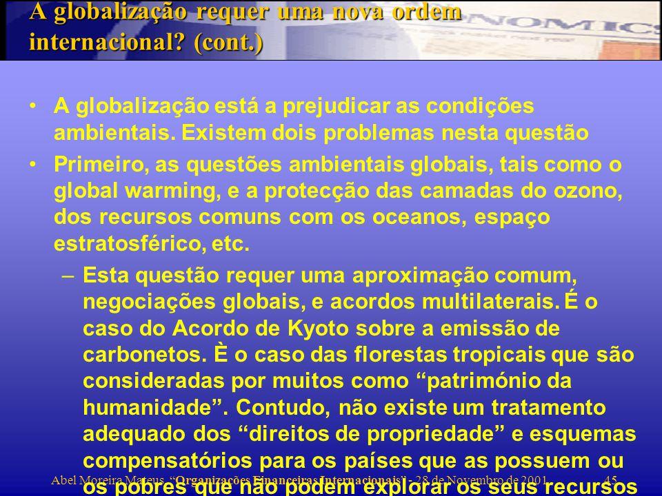 Abel Moreira Mateus, Organizações Financeiras Internacionais - 28 de Novembro de 2001 46 A segunda questão é a necessidade de impôr condições ambientais aos países que fazem trocas comerciais ou onde investimos –Algumas indústrias que migram dos PD para os PVD são indústrias altamente poluentes que fogem às restrições e custos impostos pelos PD.
