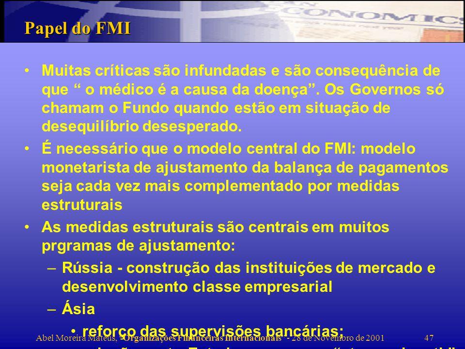 Abel Moreira Mateus, Organizações Financeiras Internacionais - 28 de Novembro de 2001 48 Arquitectura do SFI Proposta de A Kruger do FMI para o tratamento ordeiro da situação de falência dos PVD com elevadas dívidas externas Participação do sector privado nos mecanismos de solução da crise