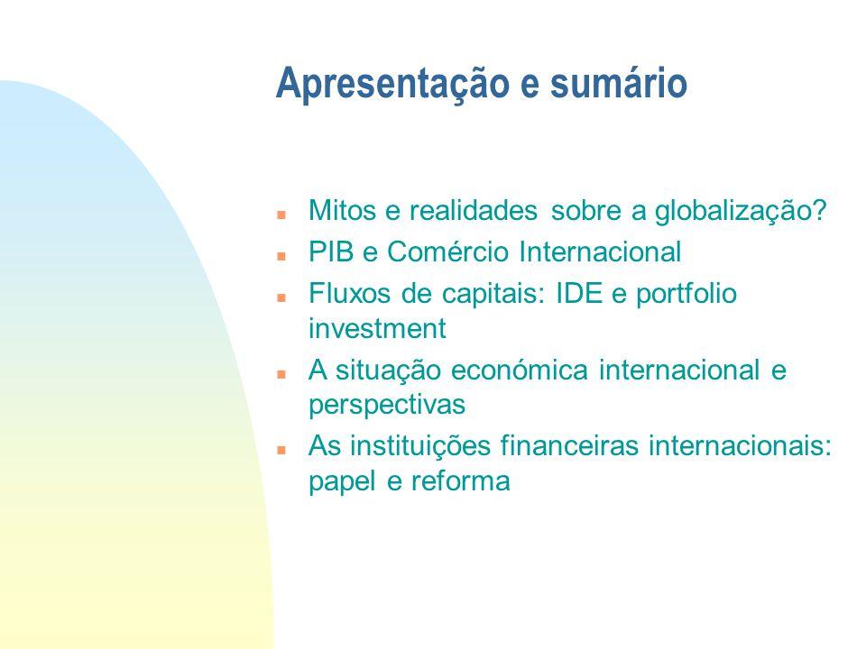 Apresentação e sumário n Mitos e realidades sobre a globalização? n PIB e Comércio Internacional n Fluxos de capitais: IDE e portfolio investment n A