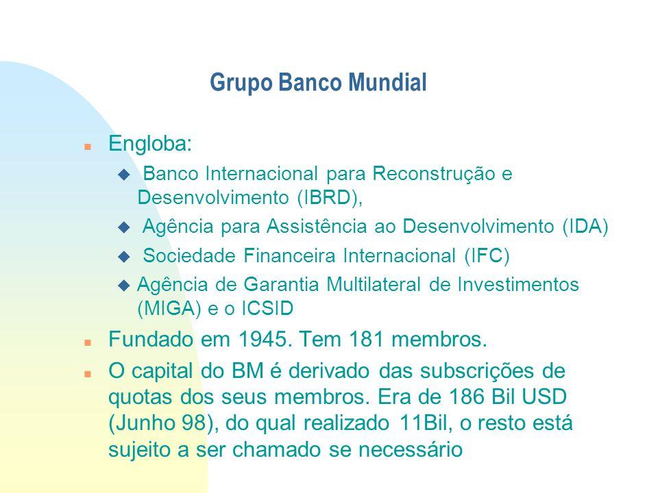 Grupo Banco Mundial Engloba:  Banco Internacional para Reconstrução e Desenvolvimento (IBRD),  Agência para Assistência ao Desenvolvimento (IDA)  S