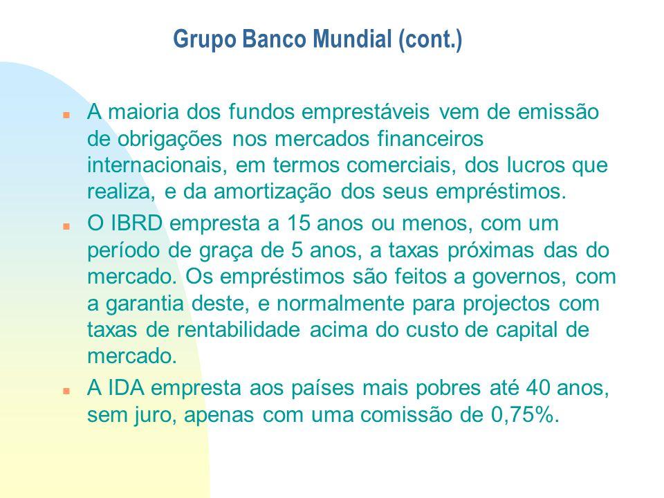 Grupo Banco Mundial (cont.) A maioria dos fundos emprestáveis vem de emissão de obrigações nos mercados financeiros internacionais, em termos comercia