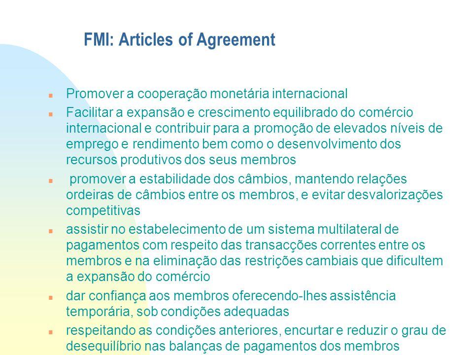 FMI: Articles of Agreement Promover a cooperação monetária internacional Facilitar a expansão e crescimento equilibrado do comércio internacional e co