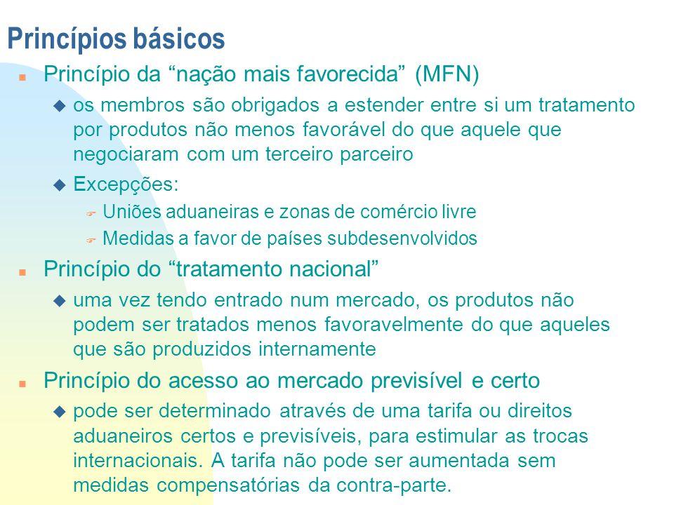 """Princípios básicos n Princípio da """"nação mais favorecida"""" (MFN) u os membros são obrigados a estender entre si um tratamento por produtos não menos fa"""