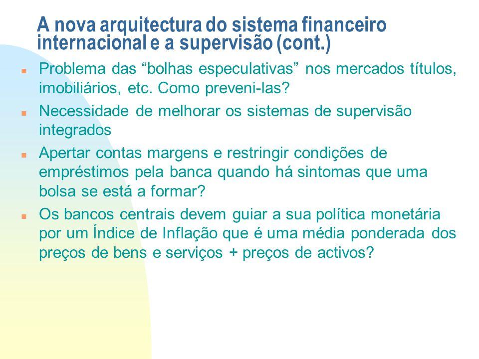 """A nova arquitectura do sistema financeiro internacional e a supervisão (cont.) Problema das """"bolhas especulativas"""" nos mercados títulos, imobiliários,"""