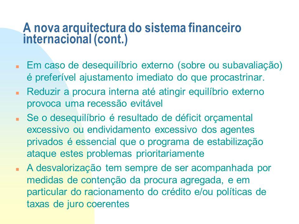 A nova arquitectura do sistema financeiro internacional (cont.) Em caso de desequilíbrio externo (sobre ou subavaliação) é preferível ajustamento imed