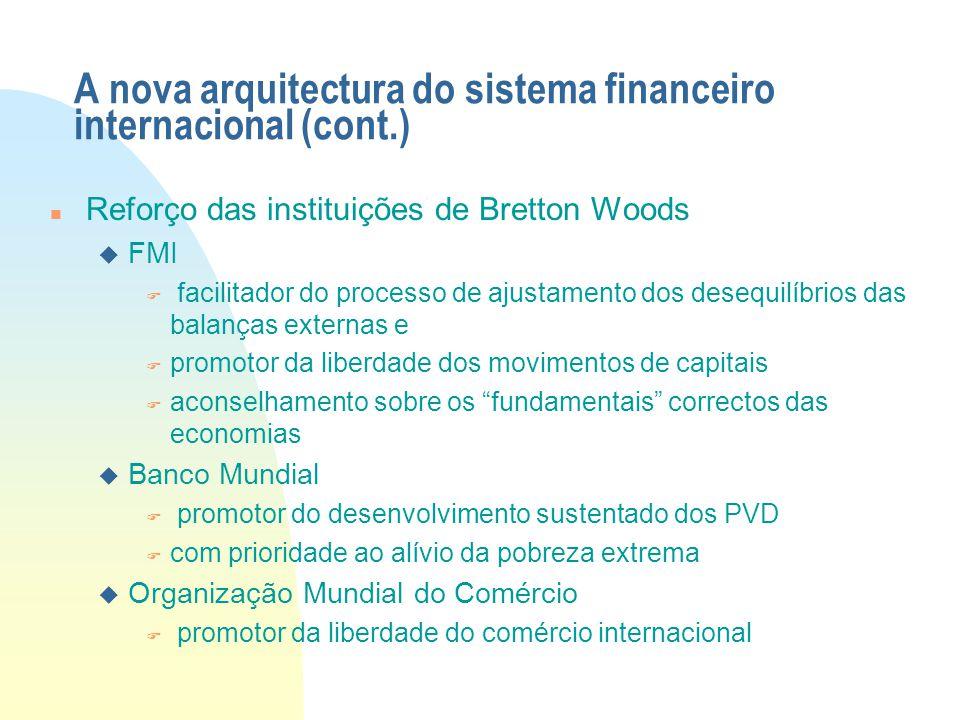 A nova arquitectura do sistema financeiro internacional (cont.) Reforço das instituições de Bretton Woods  FMI  facilitador do processo de ajustamen