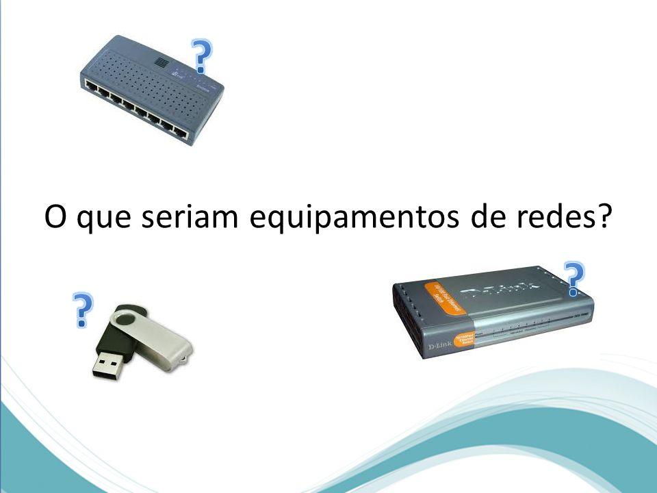 O que seriam equipamentos de redes?