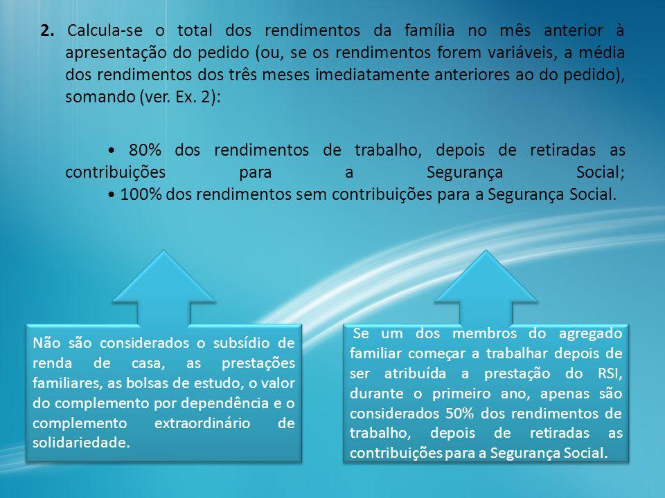 2. Calcula-se o total dos rendimentos da família no mês anterior à apresentação do pedido (ou, se os rendimentos forem variáveis, a média dos rendimen