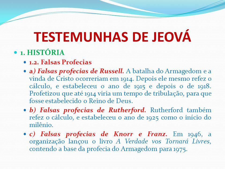 TESTEMUNHAS DE JEOVÁ 1. HISTÓRIA 1.2. Falsas Profecias a) Falsas profecias de Russell. A batalha do Armagedom e a vinda de Cristo ocorreriam em 1914.