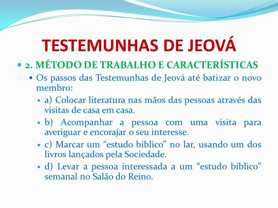 TESTEMUNHAS DE JEOVÁ 2. MÉTODO DE TRABALHO E CARACTERÍSTICAS Os passos das Testemunhas de Jeová até batizar o novo membro: a) Colocar literatura nas m