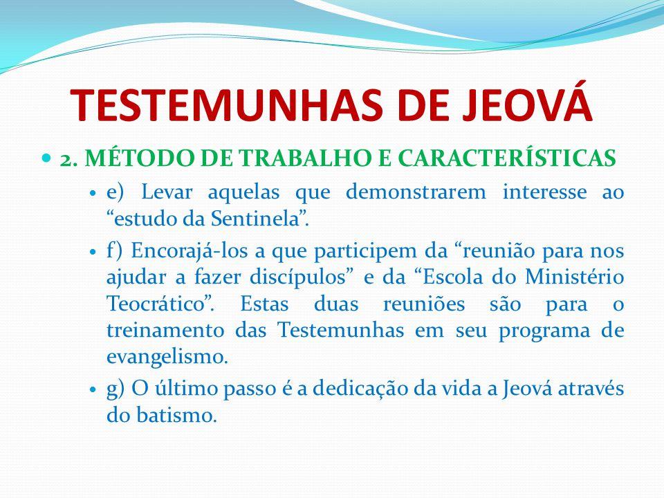 """TESTEMUNHAS DE JEOVÁ 2. MÉTODO DE TRABALHO E CARACTERÍSTICAS e) Levar aquelas que demonstrarem interesse ao """"estudo da Sentinela"""". f) Encorajá-los a q"""