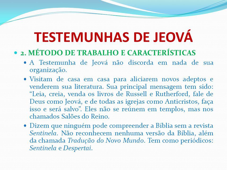 TESTEMUNHAS DE JEOVÁ 2. MÉTODO DE TRABALHO E CARACTERÍSTICAS A Testemunha de Jeová não discorda em nada de sua organização. Visitam de casa em casa pa