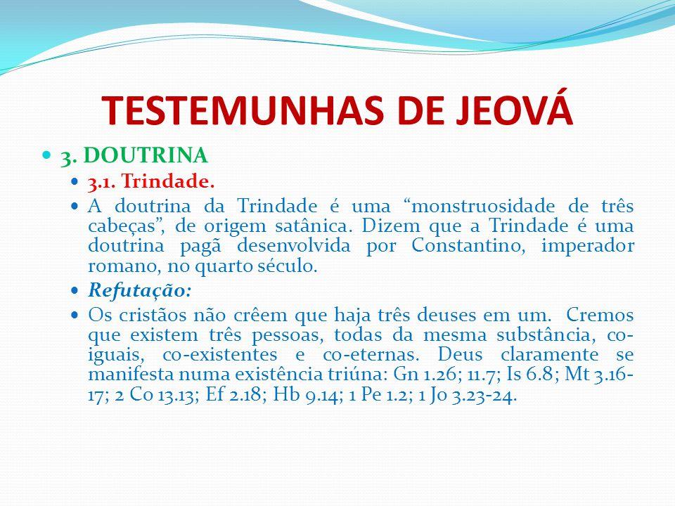 """TESTEMUNHAS DE JEOVÁ 3. DOUTRINA 3.1. Trindade. A doutrina da Trindade é uma """"monstruosidade de três cabeças"""", de origem satânica. Dizem que a Trindad"""