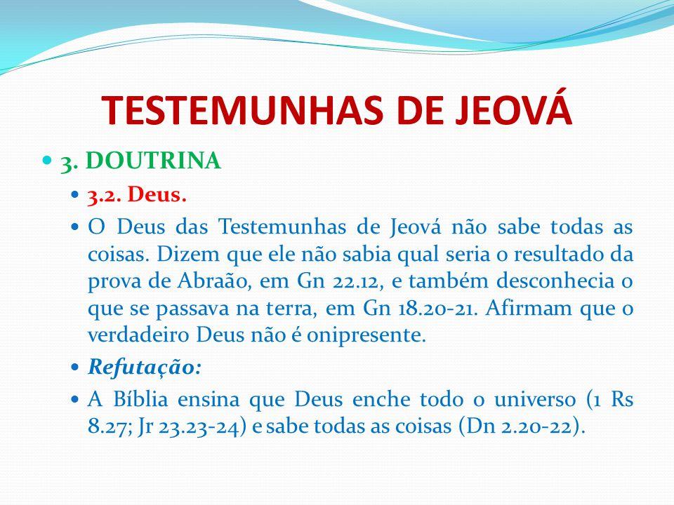 TESTEMUNHAS DE JEOVÁ 3. DOUTRINA 3.2. Deus. O Deus das Testemunhas de Jeová não sabe todas as coisas. Dizem que ele não sabia qual seria o resultado d