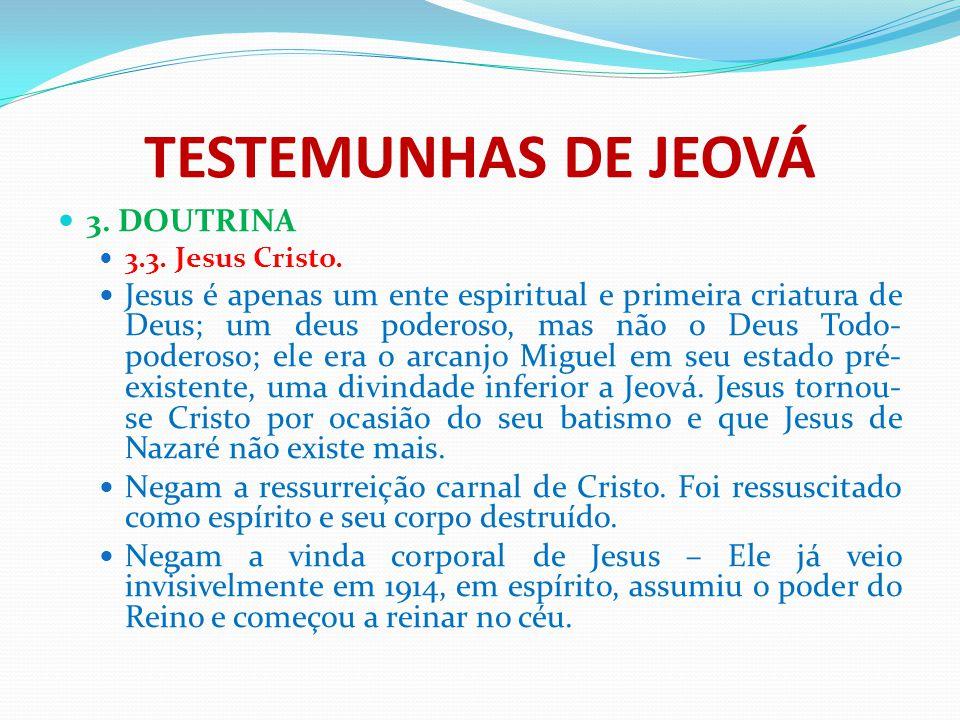 TESTEMUNHAS DE JEOVÁ 3. DOUTRINA 3.3. Jesus Cristo. Jesus é apenas um ente espiritual e primeira criatura de Deus; um deus poderoso, mas não o Deus To