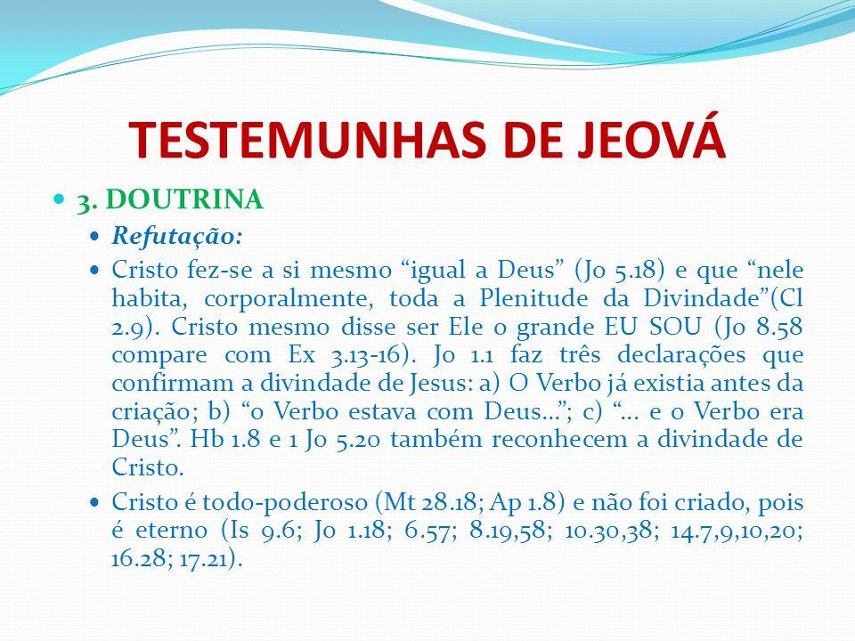 """TESTEMUNHAS DE JEOVÁ 3. DOUTRINA Refutação: Cristo fez-se a si mesmo """"igual a Deus"""" (Jo 5.18) e que """"nele habita, corporalmente, toda a Plenitude da D"""