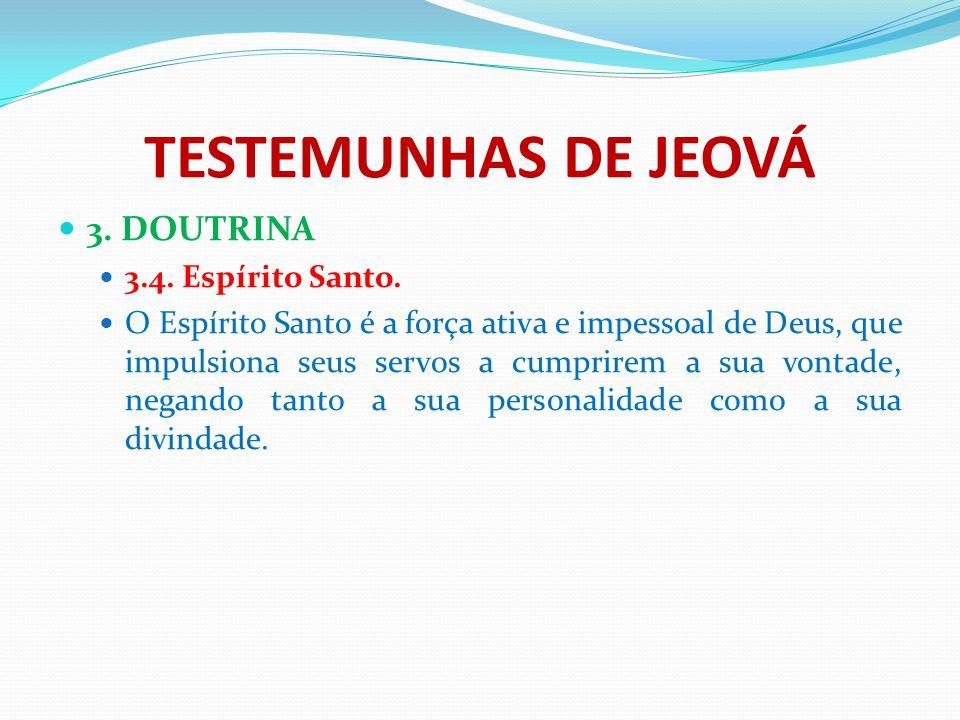 TESTEMUNHAS DE JEOVÁ 3. DOUTRINA 3.4. Espírito Santo. O Espírito Santo é a força ativa e impessoal de Deus, que impulsiona seus servos a cumprirem a s