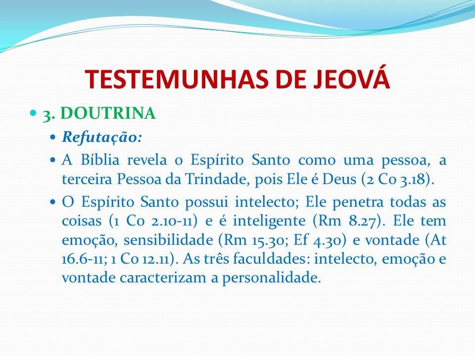 TESTEMUNHAS DE JEOVÁ 3. DOUTRINA Refutação: A Bíblia revela o Espírito Santo como uma pessoa, a terceira Pessoa da Trindade, pois Ele é Deus (2 Co 3.1